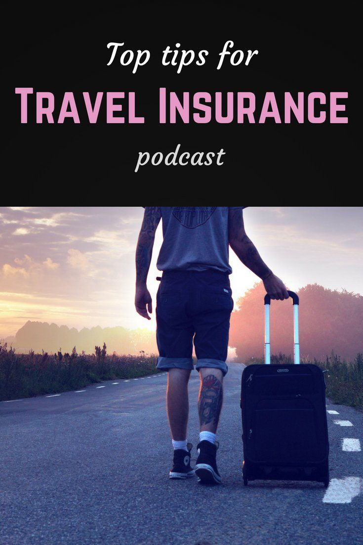 Top Tips For Travel Insurance Podcast Travel Insurance Companies