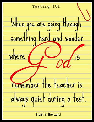 When you are going through something hard and wonder where God is, remember the teacher is always quiet during a test. www.facebook.com/TrustHimAlways: Inspiration, Quotes, Faith, God Is, Truth, So True, Thought, Teacher