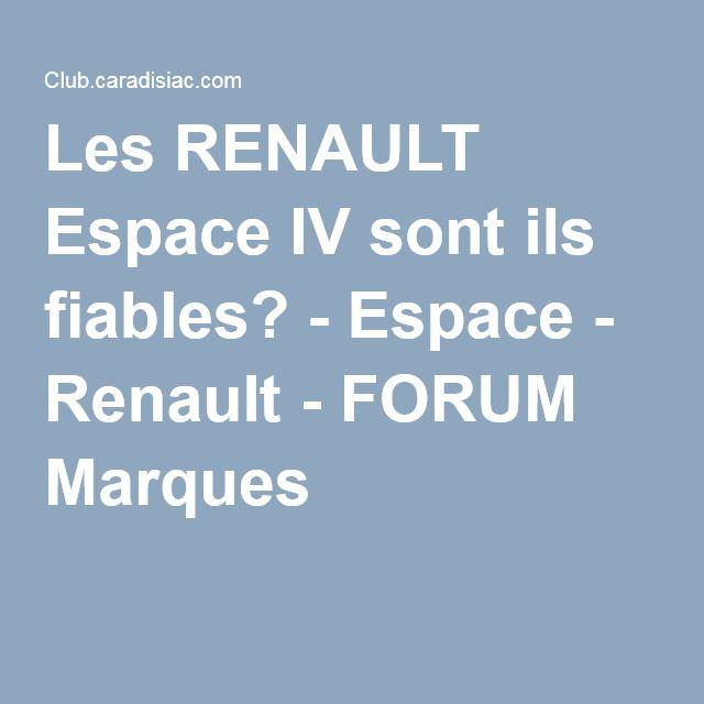 Les RENAULT Espace IV sont ils fiables? - Espace - Renault - FORUM Marques