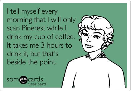 """So what if it's """"Pinterest"""" and I drink Coke, not coffee? This is still funny. :)"""