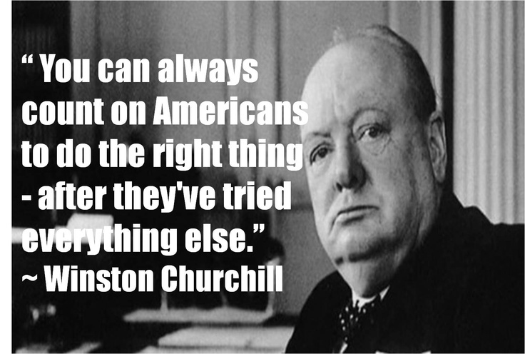 winston churchill said that democracy was not Sir winston churchill never, never, never believe any war will be smooth and easy, or that anyone who embarks on the strange voyage can measure the tides and hurricanes he will encounter.