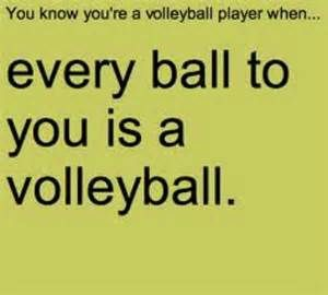 you know your a volleyball player when - never try to pass a basketball....IT…