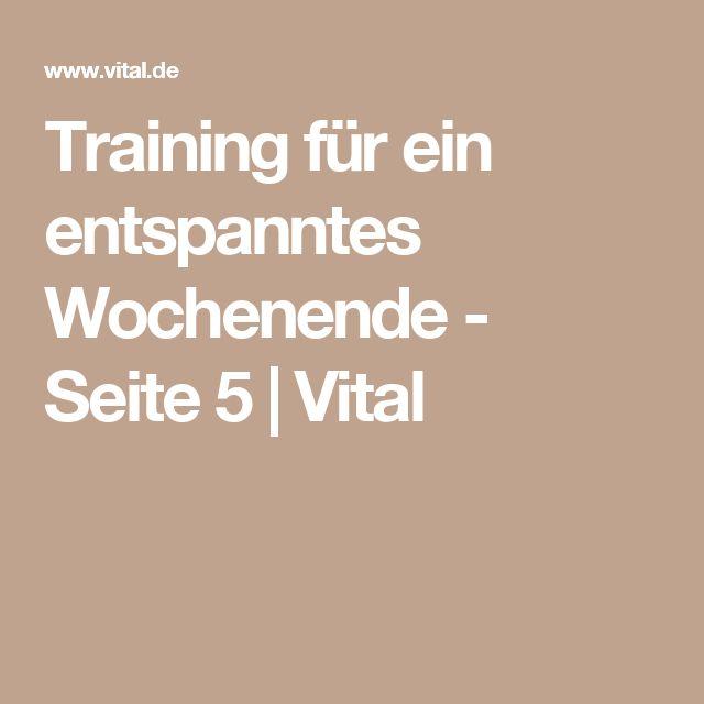 Training für ein entspanntes Wochenende - Seite 5 | Vital