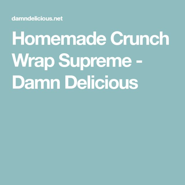 Homemade Crunch Wrap Supreme - Damn Delicious