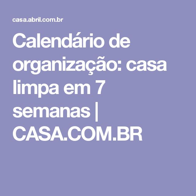 Calendário de organização: casa limpa em 7 semanas | CASA.COM.BR