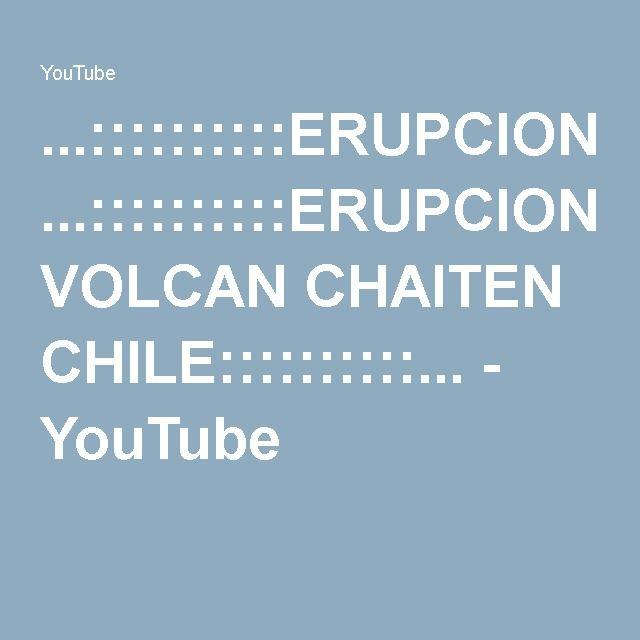 ...::::::::::ERUPCION VOLCAN CHAITEN CHILE::::::::::... - YouTube