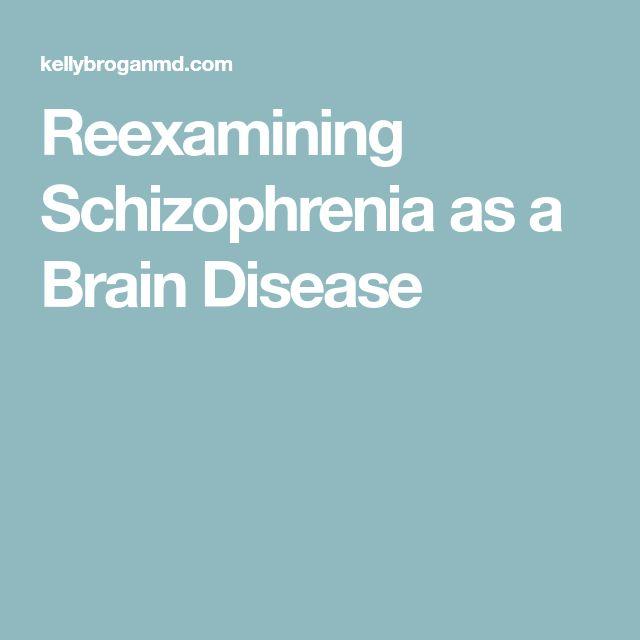 Reexamining Schizophrenia as a Brain Disease