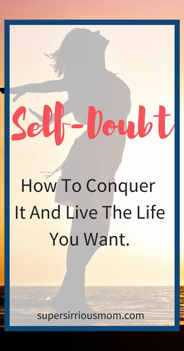 Self-Doubt - How To Conquer It And Live The Life You Want. #selflove #positiveliving #selfcare