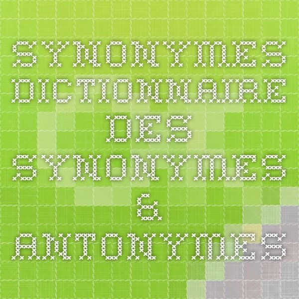 SYNONYMES - Dictionnaire des synonymes & antonymes