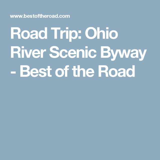 Road Trip: Ohio River Scenic Byway - Best of the Road