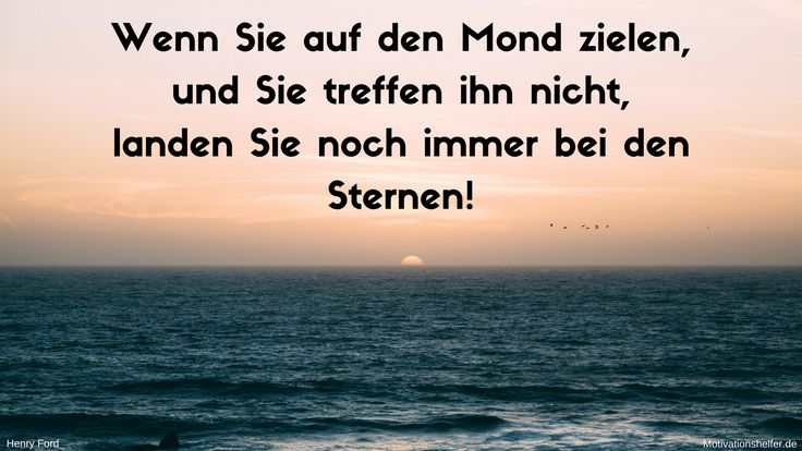 Wenn Sie auf den Mond zielen, und Sie treffen ihn nicht, landen Sie noch immer bei den Sternen! #Zitate #Motivation