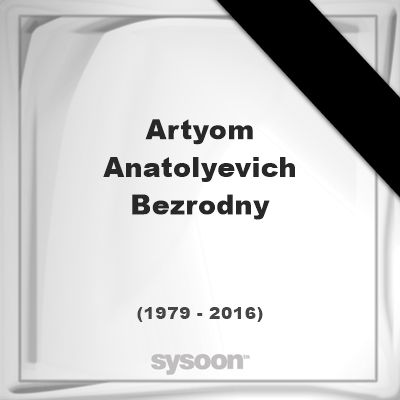 Artyom Anatolyevich Bezrodny(1979 - 2016), died at age 37 years: was a Russian association… #people #news #funeral #cemetery #death