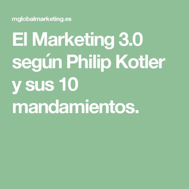 El Marketing 3.0 según Philip Kotler y sus 10 mandamientos.
