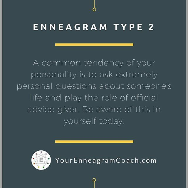 Enneagram Type 2 friends, be aware of your comment tendency to ask extremely personal questions of someone's life and play the role of advice giver. Instead of inserting yourself into other people's lives, take some time today and look inside at what your personal needs are and express them to others. Allow others to speak into your life and bless you with their love for you. Beth McCord YourEnneagramCoach.com   Enneagram Personality typology
