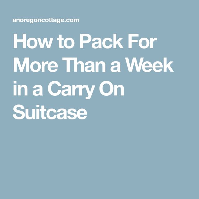 How to Pack For More Than a Week in a Carry On Suitcase