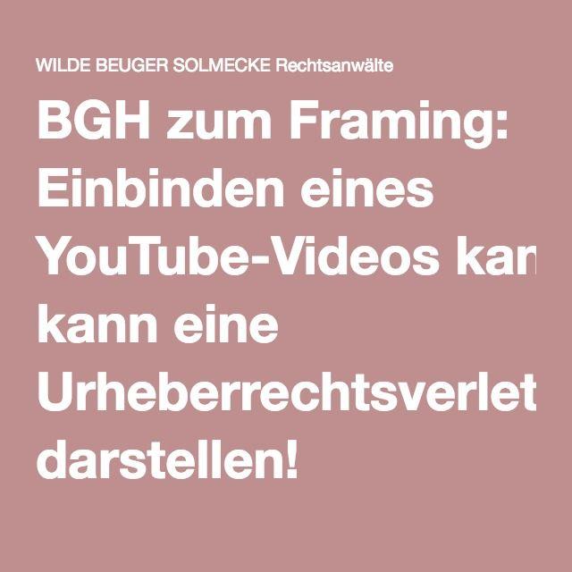 BGH zum Framing: Einbinden eines YouTube-Videos kann eine Urheberrechtsverletzung darstellen!