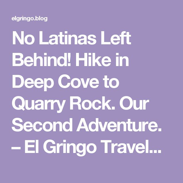 No Latinas Left Behind! Hike in Deep Cove to Quarry Rock. Our Second Adventure. – El Gringo Travel/Adventure Blog