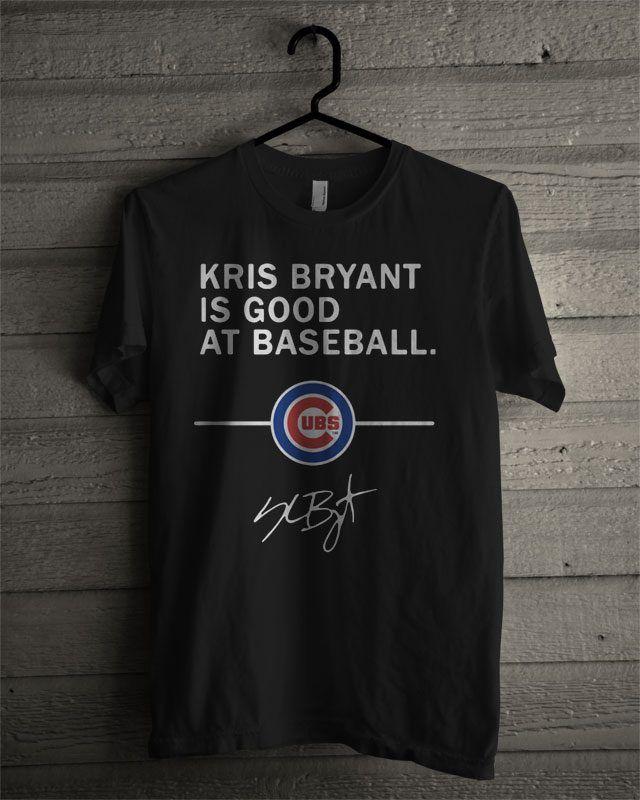 35a22c0b2 Kris Bryant Is Good At Baseball Chicago Cubs T Shirt | T-Shirt ...