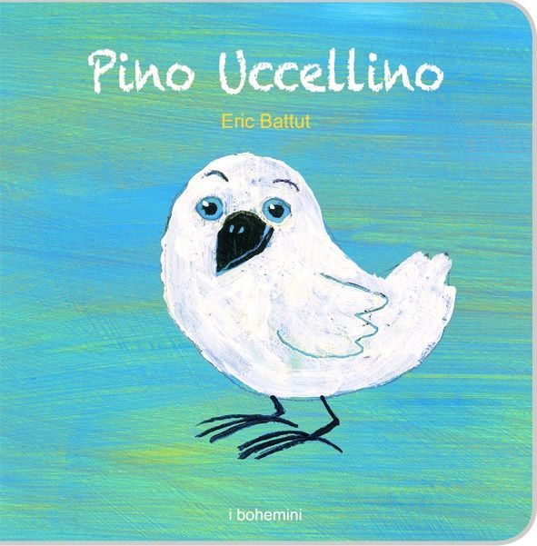 Eric Battut, Pino uccellino, pp. 24, Bohem Press Italia, € 13,00 Età indicativa consigliata: da 18-24 mesi