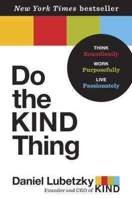 """Lubetzky, Daniel.  """"Do the kind thing: think boundlessly, work purposefully, live passionately"""". Ballantine Books, 2015. Location: 10.11-LUB IESE Library Barcelona"""