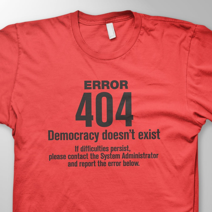 Error 404 Democracy doesn't exist. If difficulties persist, please conract the System Administrator and report the error below