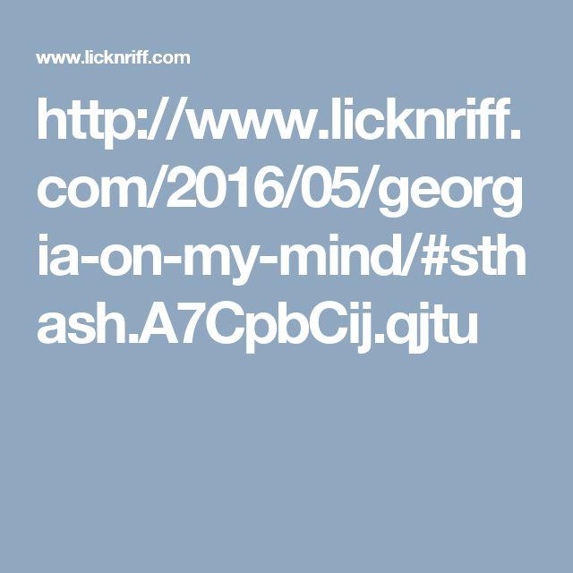 http://www.licknriff.com/2016/05/georgia-on-my-mind/#sthash.A7CpbCij.qjtu