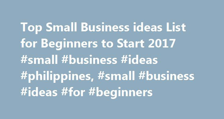 Top Small Business ideas List for Beginners to Start 2017 #small #business #ideas #philippines, #small #business #ideas #for #beginners http://italy.nef2.com/top-small-business-ideas-list-for-beginners-to-start-2017-small-business-ideas-philippines-small-business-ideas-for-beginners/  # Trending Best Small Business ideas for Beginners in 2017 More ideas for Starting a Business at Home With No Money Starting a Business If you are an aspiring entrepreneur with a desire to start a successful…