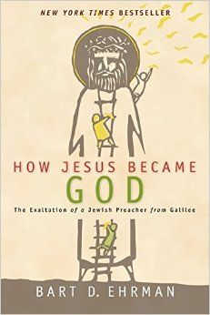 How Jesus Became God: The Exaltation of a Jewish Preacher from Galilee: Bart D. Ehrman: 9780061778186: Amazon.com: Books