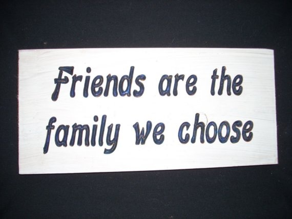 We Are Family Quotes: Friends Are The Family We Choose Carved Sign By SaShayIn