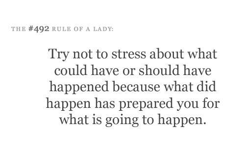 Tente não insistir sobre o que poderia ter ou deveria ter acontecido porque o que tinha acontecido o preparou para o que vai acontecer