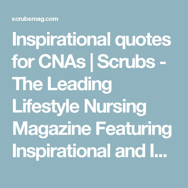 Inspirational quotes for CNAs | Scrubs - The Leading Lifestyle Nursing Magazine Featuring Inspirational and Informational Nursing Articles