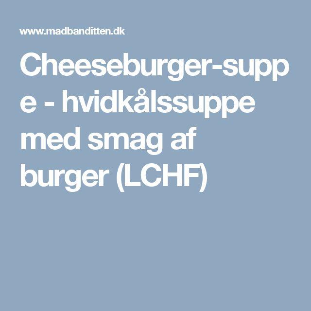 Cheeseburger-suppe - hvidkålssuppe med smag af burger (LCHF)