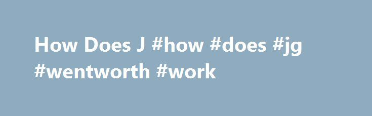 How Does J #how #does #jg #wentworth #work http://phoenix.remmont.com/how-does-j-how-does-jg-wentworth-work/  # By: CashInYourAnnuity.com – Call Us: 1-800-325-3994 – Get Your Cash NOW! The recent economic downturn has put a lot of people in dire situations. For people with annuities or structured settlements that find themselves in a financial squeeze, the notion of selling off their future monies in exchange for a more immediate lump sum of cash can be quite tempting. After all, that lump…