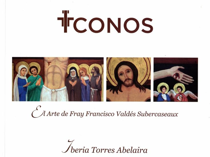 """Iconos"": El arte de Fray Francisco Valdés Subercaseaux. Iberia Torres Abelaira"