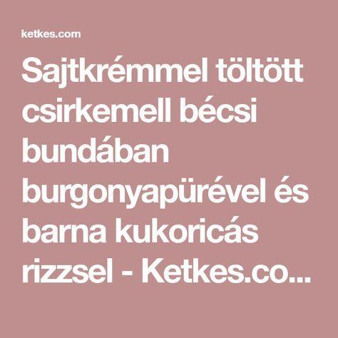 Sajtkrémmel töltött csirkemell bécsi bundában burgonyapürével és barna kukoricás rizzsel - Ketkes.com