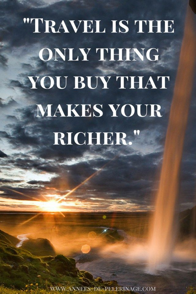Travel quote: trael is the only thing you buy that makes you richer
