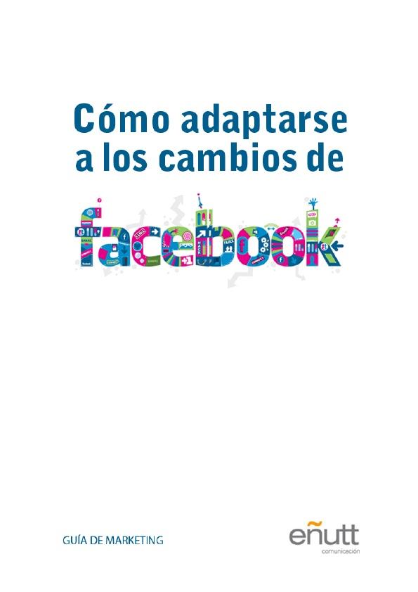 Descárgate la guía de marketing para adaptarte a los nuevos cambios de Facebook           http://www.enutt.net/noticias/noticias/descargate_la_guia_de_marketing_para_adapatarse_a_los_nuevos_cambios_de_facebook.html