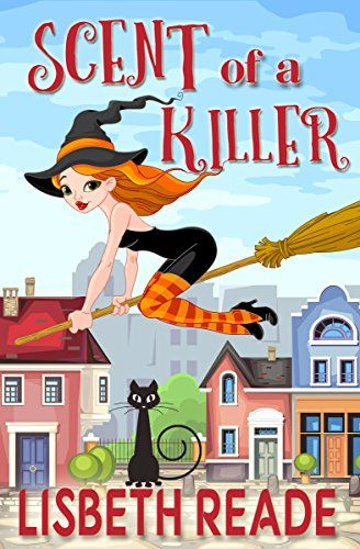 Scent Of A Killer An Ella Sweeting Aromatherapy Magic Cozy Mystery Witch Aromatherapist Cozies Book