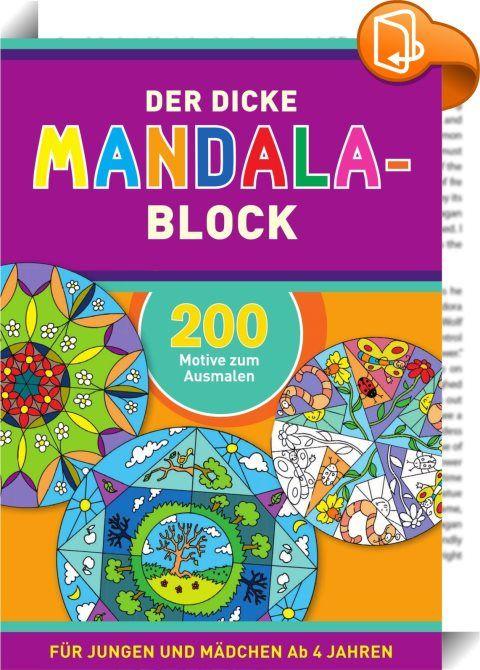 Der dicke Mandala-Block    :  Kreativ entspannen mit wunderschönen Mandalas • Für Jungen und Mädchen ab 4 Jahren • 200 schöne, lustige und abwechslungsreiche Motive zum kreativen Ausmalen • Schult die Feinmotorik, stärkt die Konzentrationsfähigkeit und macht Spaß • Im praktischen Block für ein fantasievolles Malvergnügen immer und überall Wunderschöne Mandalas laden Kinder ab 4 Jahren zum kreativen Ausmalen ein. Das entspannte Malen beruhigt, schult die Feinmotorik, stärkt die Konzentr...