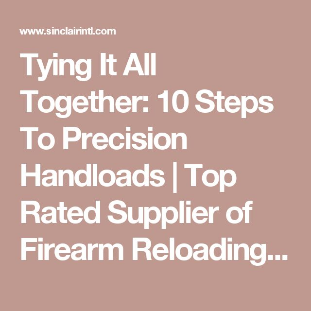 Tying It All Together: 10 Steps To Precision Handloads | Top Rated Supplier of Firearm Reloading Equipment, Supplies, and Tools - Sinclair Intl