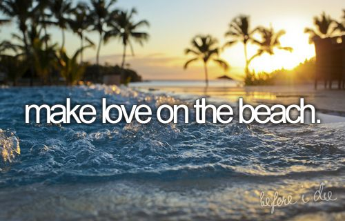 ☐ Make #love on the #beach. <3 ♫ #Sex on the beach, yeah we got it going on ♫ ;)