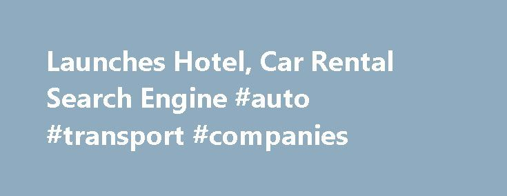 Launches Hotel, Car Rental Search Engine #auto #transport #companies http://canada.remmont.com/launches-hotel-car-rental-search-engine-auto-transport-companies/  #car search engine # Fly.com Launches Hotel, Car Rental Search Engine Fly.com has already built one of the most comprehensive, easy-to-use flight searches, recognized by The New York Times as finding the best bargain when it comes to airfare. Now travelers can use the search engine for hotel and car rental deals as well. Using the…