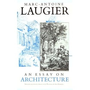 """laugier essay on architecture introduction As abbe laugier elaborated in his book """"essay on architecture"""", architecture was   questionable, as thermal comfort by definition refers to """"condition of mind."""