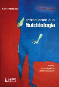 Martínez C. Introducción a la suicidología: teoría, investigación e intervenciones. Buenos Aires: Lugar Editorial; 2007.