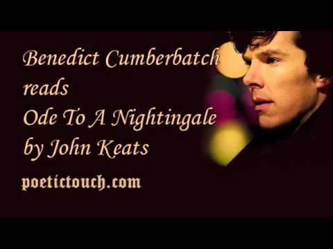 Benedict Cumberbatch reads John Keats's Ode To A Nightingale; extremely gorgeous    Ode To A Nightingale  by John Keats (1795-1821)    My heart aches, and a drowsy numbness pains  My sense, as though of hemlock I had drunk,  Or emptied some dull opiate to the drains  One minute past, and Lethe-wards had sunk:  'Tis not through envy of thy happy lot,  But being too ...