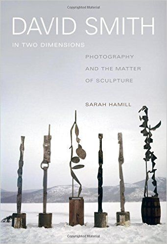 David Smith in Two Dimensions: Photography and the Matter of Sculpture: Sarah Hamill: 9780520280342: Amazon.com: Books