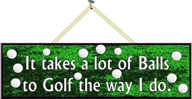 It Takes a Lot of Balls to Golf the Way I Do Funny Quote Sign with Golf Green Background