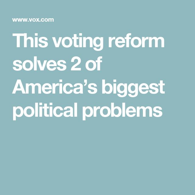 This voting reform solves 2 of America's biggest political problems
