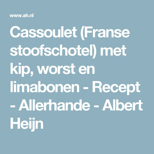 Cassoulet (Franse stoofschotel) met kip, worst en limabonen - Recept - Allerhande - Albert Heijn