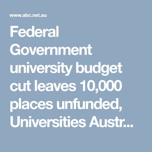 Federal Government university budget cut leaves 10,000 places unfunded, Universities Australia says - ABC News (Australian Broadcasting Corporation)